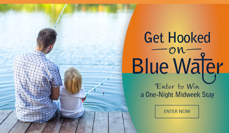Get Hooked on Blue Water. Enter to Win a One-Night Midweek Stay.